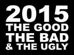 The good, the bad and the ugly – 2015 in review